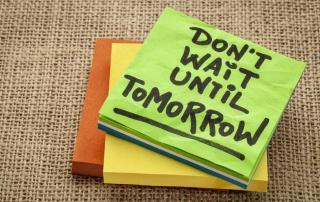 Don't Wait Until Tomorrow