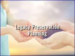 Estate Planning - Legacy Preservation Planning